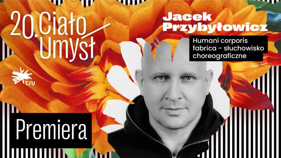 """Zdjęcie: Warszawa/XX Festiwal Ciało/Umysł: Jacek Przybyłowicz """"Humani corporis fabrica"""" – słuchowisko choreograficzne"""