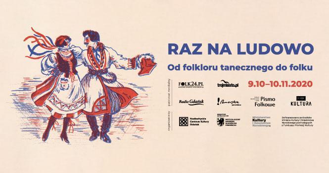 """Zdjęcie: Gdańsk: Nadbałtyckie Centrum Kultury """"Raz na ludowo. Od folkloru tanecznego do folku"""""""