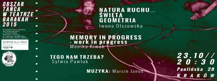"""Zdjęcie: Kraków/Scena dla tańca 2015/Obszar tańca w Teatrze Barakah: Iwona Olszowska """"Natura ruchu – Święta geometria""""/Monika Kiwak """"Memory in progress""""/Sylwia Pawlak  """"Tego nam trzeba?"""""""