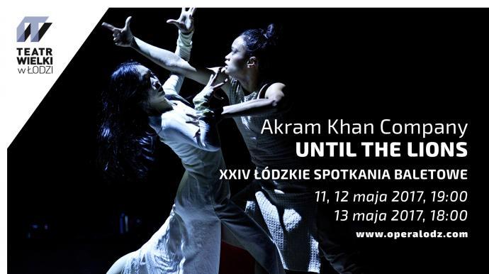 """Zdjęcie: Łódź/XXIV Łódzkie Spotkania Baletowe: Akram Khan Company """"Until the Lions"""""""