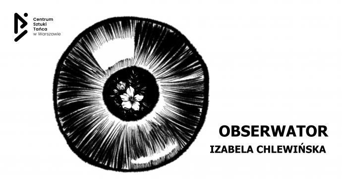 """Zdjęcie: Warszawa/Centrum Sztuki Tańca w Warszawie 2019: Izabela Chlewińska """"Obserwator"""""""