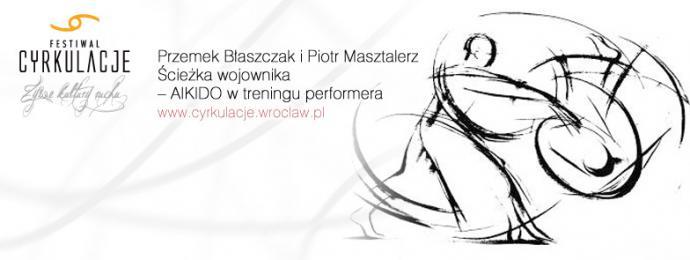 """Zdjęcie: Wrocław/V Festiwal CYRKULACJE: Przemek Błaszczak i Piotr Masztalerz """"Ścieżka wojownika – AIKIDO w treningu performera"""" – ścieżka twórcza"""