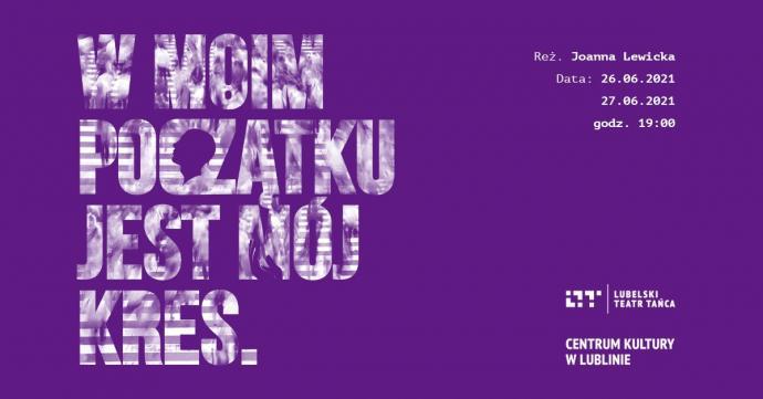 Zdjęcie: Lublin/Lubelski Teatr Tańca: W moim początku jest mój kres  reż. Joanna Lewicka