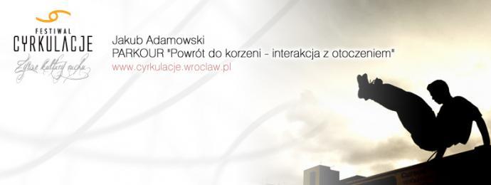 """Zdjęcie: Wrocław/V Festiwal CYRKULACJE: Jakub Adamowski """" PARKOUR . Powrót do korzeni – interakcja z otoczeniem"""" – ścieżka twórcza"""