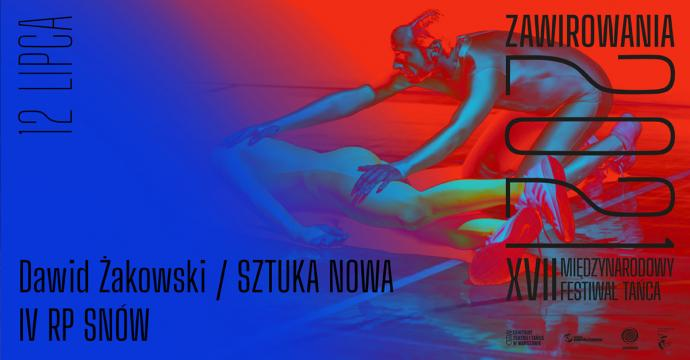 Zdjęcie: XVII Międzynarodowy Festiwal Tańca Zawirowania: Dawid Żakowski & Sztuka Nowa IV RP Snów